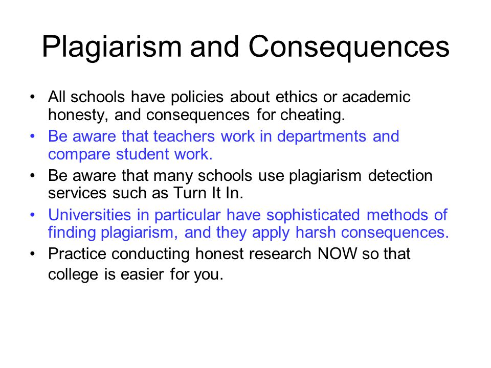 Plagiarism and Consequences All schools have policies about ethics or academic honesty, and consequences for cheating.