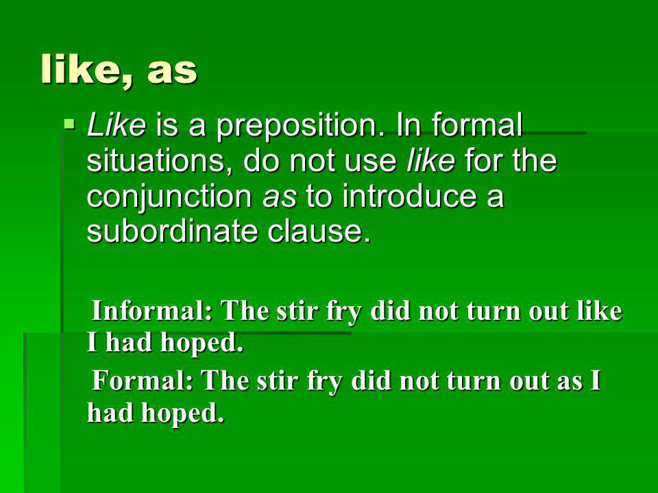 like, as  Like is a preposition.
