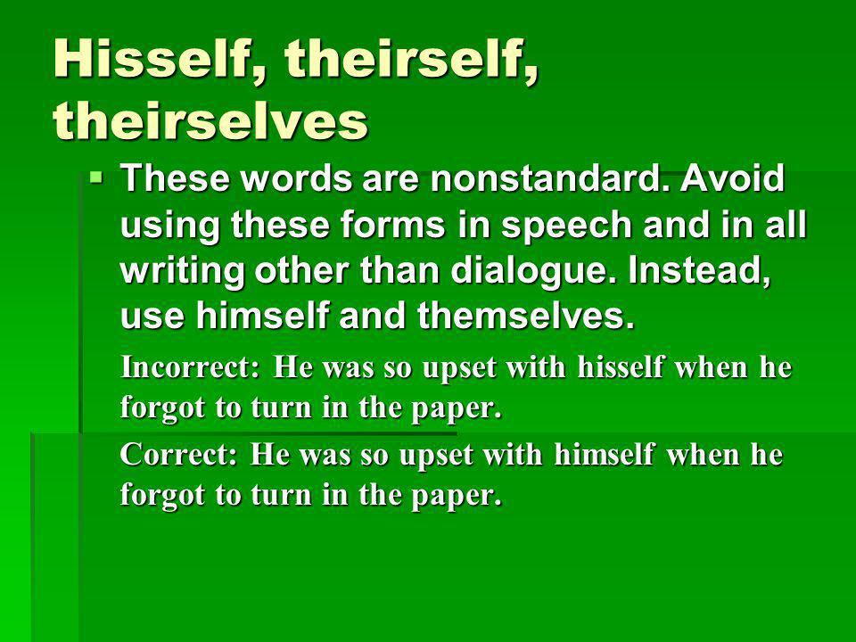 Hisself, theirself, theirselves  These words are nonstandard.