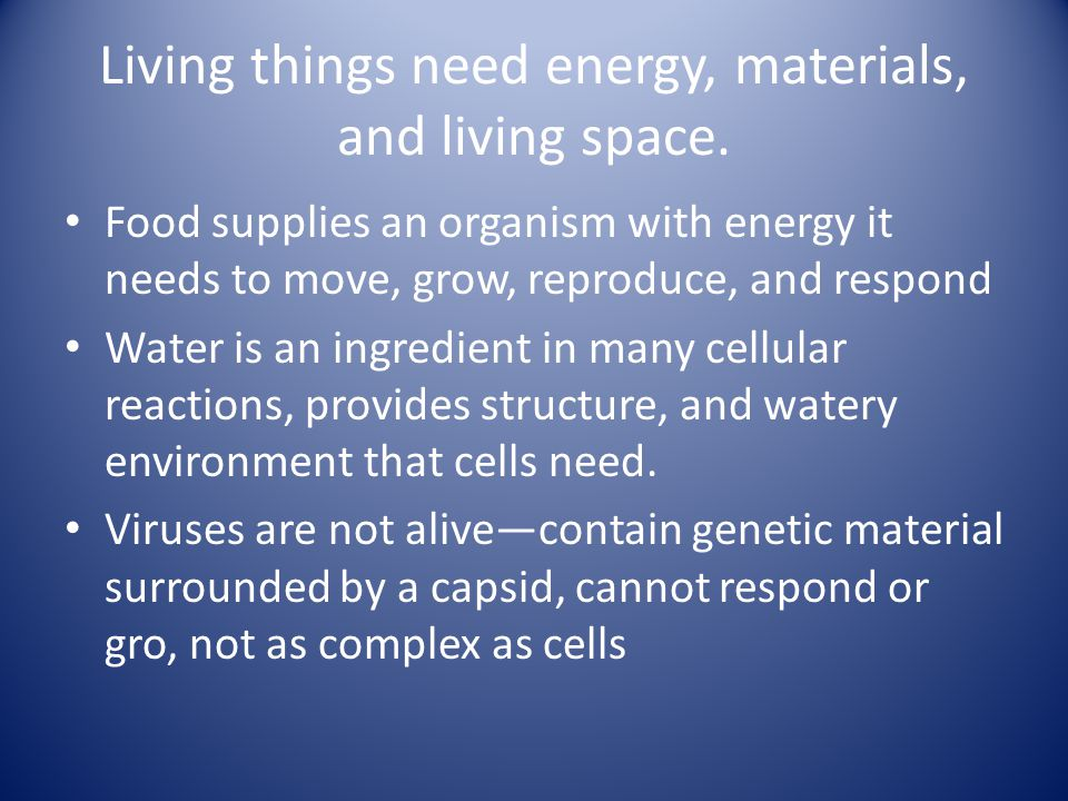 Living things need energy, materials, and living space.