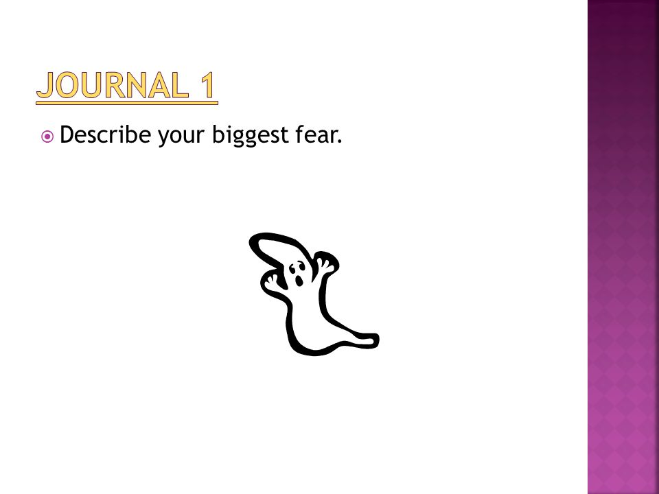  Describe your biggest fear.