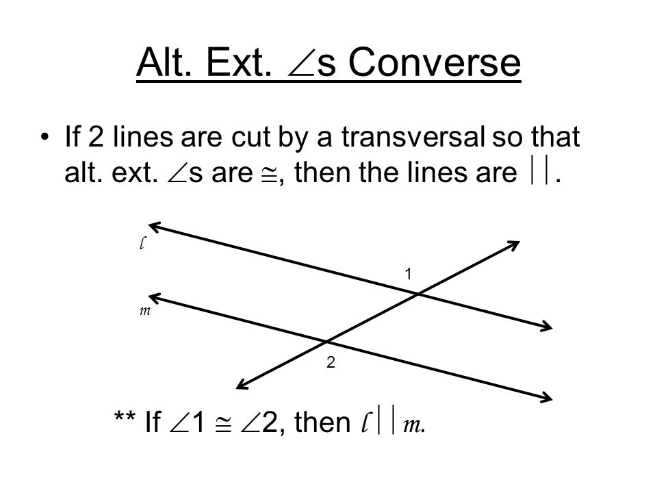Consecutive Int. s Converse If 2 lines are cut by a transversal so that consecutive int.