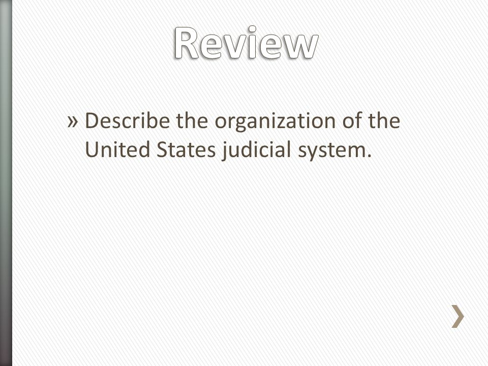 » Describe the organization of the United States judicial system.