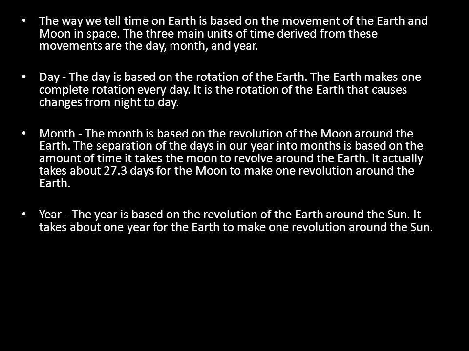 The way we tell time on Earth is based on the movement of the Earth and Moon in space.