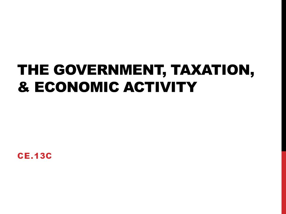 THE GOVERNMENT, TAXATION, & ECONOMIC ACTIVITY CE.13C