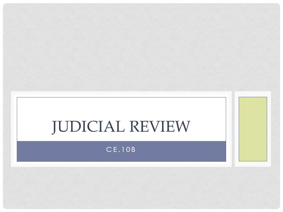 CE.10B JUDICIAL REVIEW