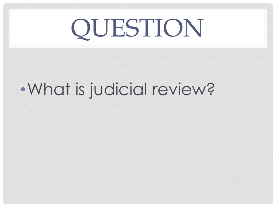 QUESTION What is judicial review