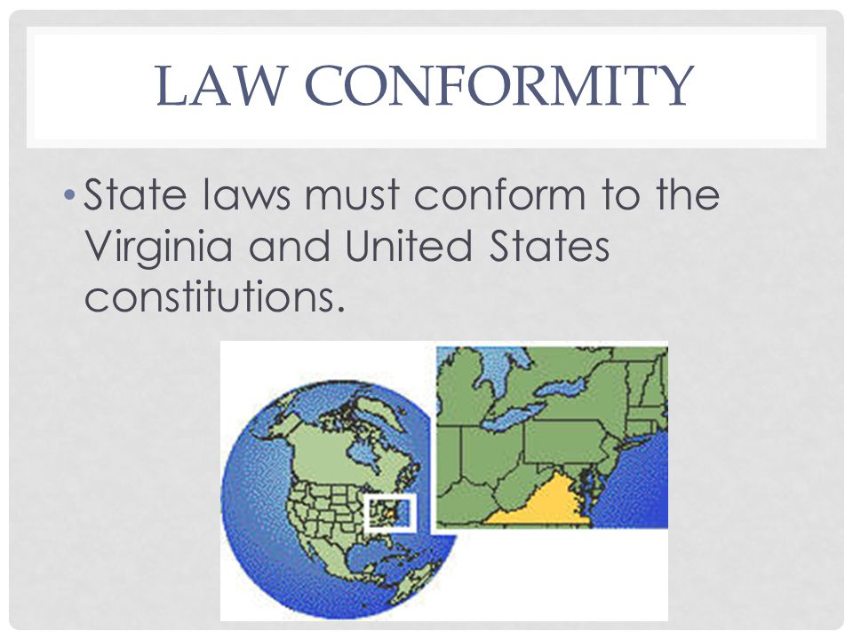 LAW CONFORMITY State laws must conform to the Virginia and United States constitutions.