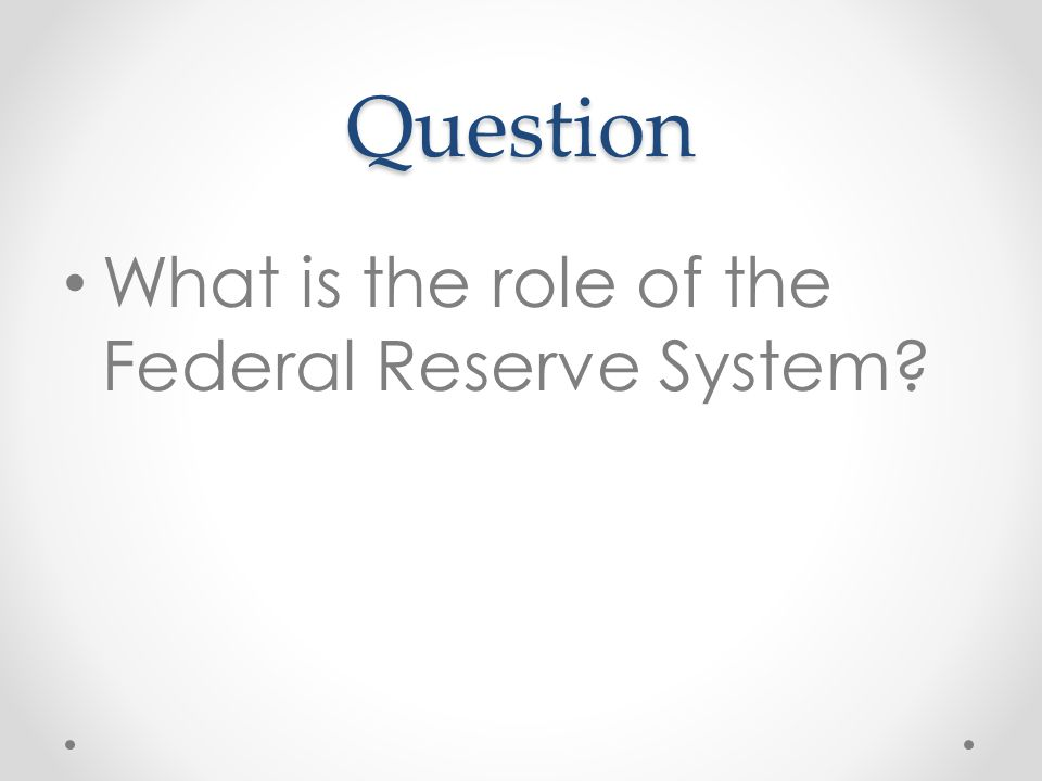 Question What is the role of the Federal Reserve System