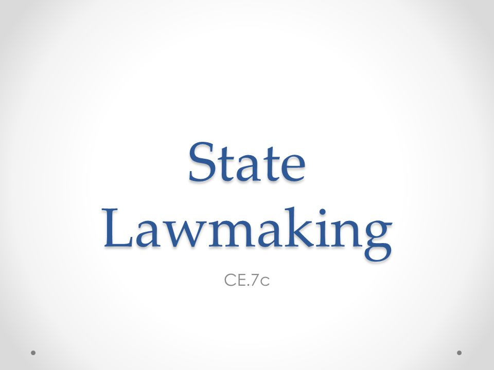 State Lawmaking CE.7c