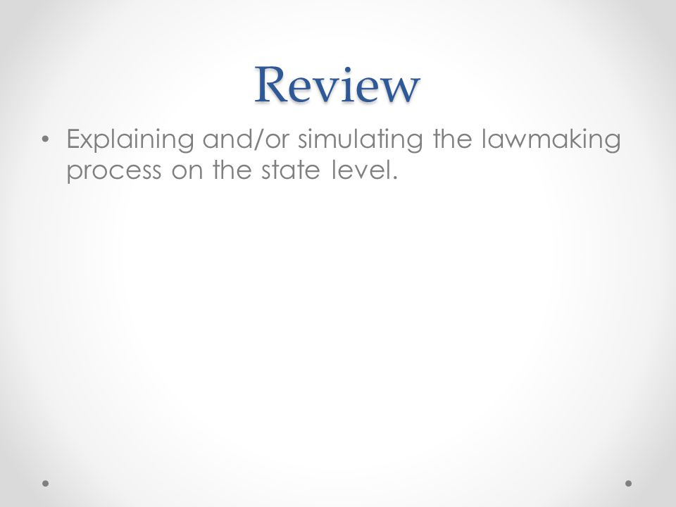 Review Explaining and/or simulating the lawmaking process on the state level.