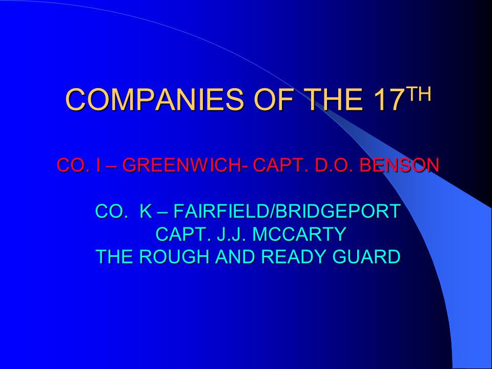 COMPANIES OF THE 17 TH CO. I – GREENWICH- CAPT. D.O.