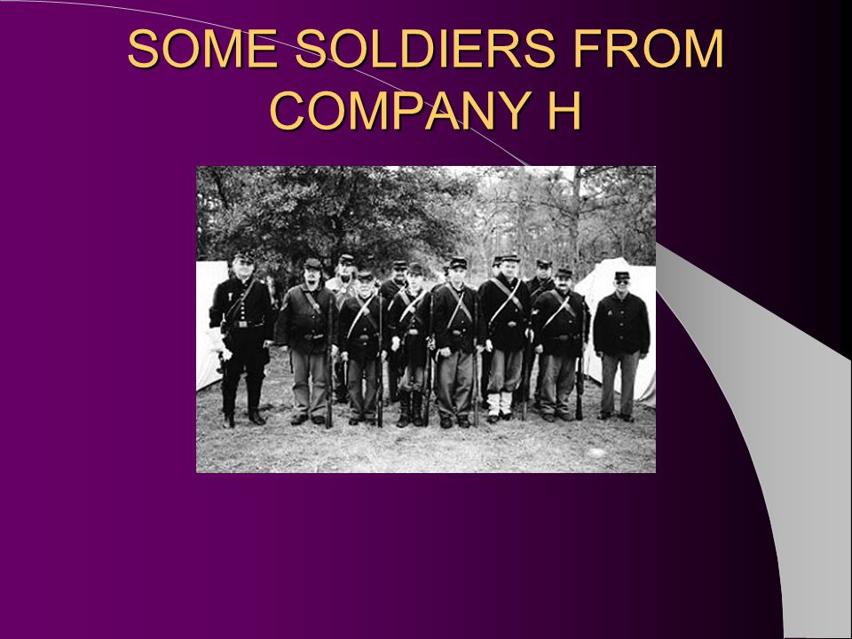 SOME SOLDIERS FROM COMPANY H