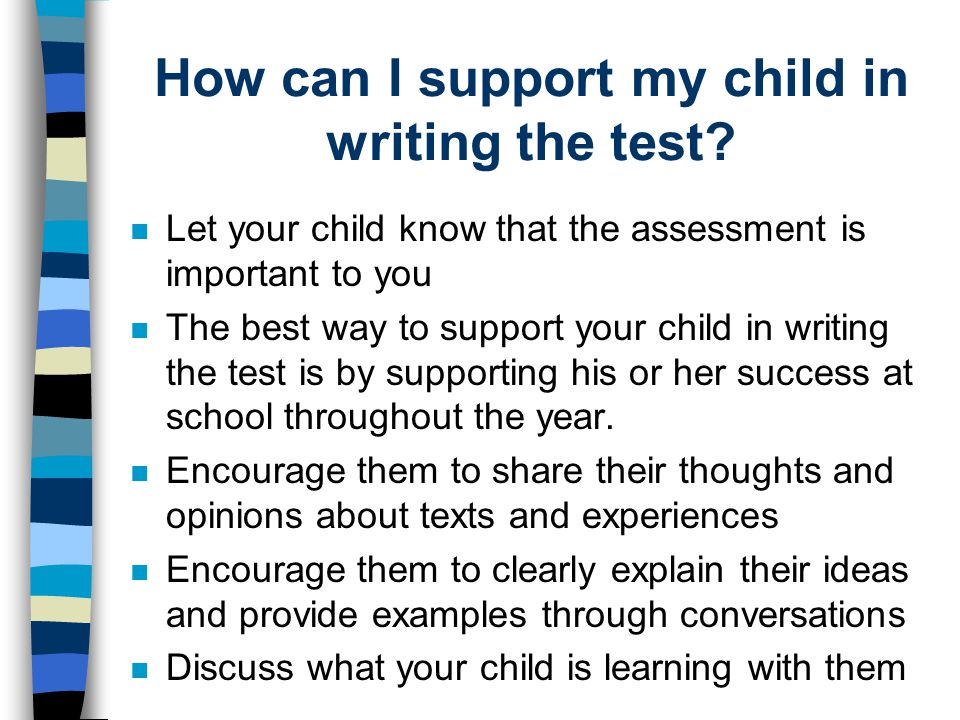 How can I support my child in writing the test? n Let your child know that the assessment is important to you n The best way to support your child in