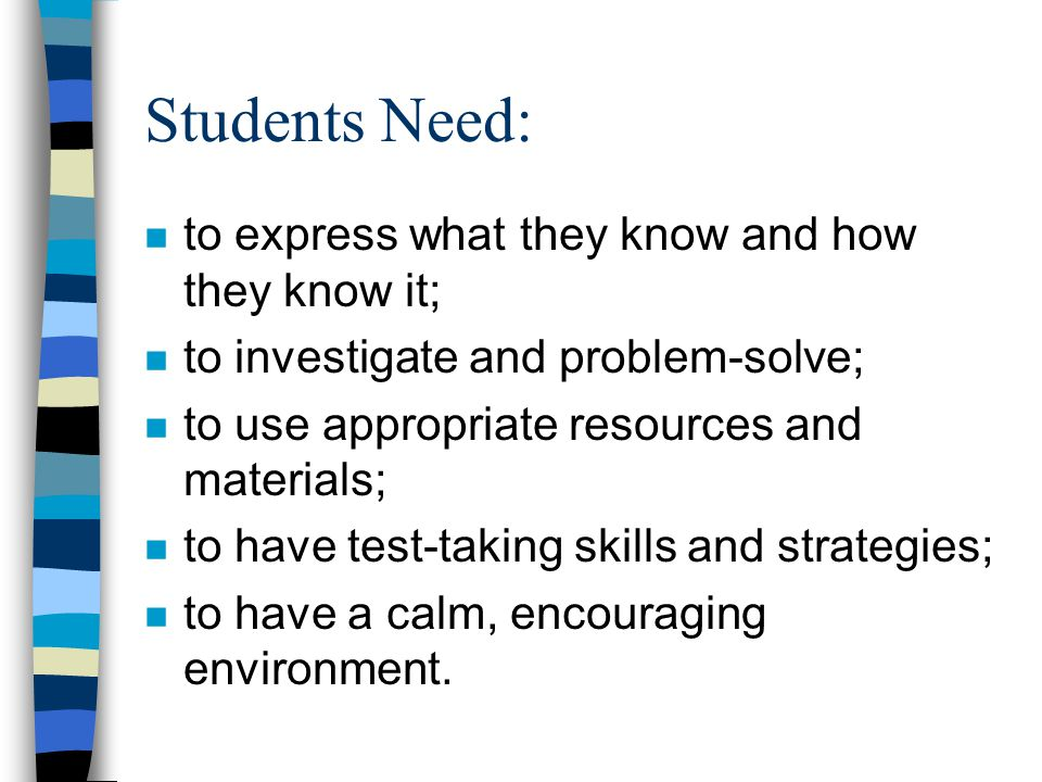 Students Need: n to express what they know and how they know it; n to investigate and problem-solve; n to use appropriate resources and materials; n t