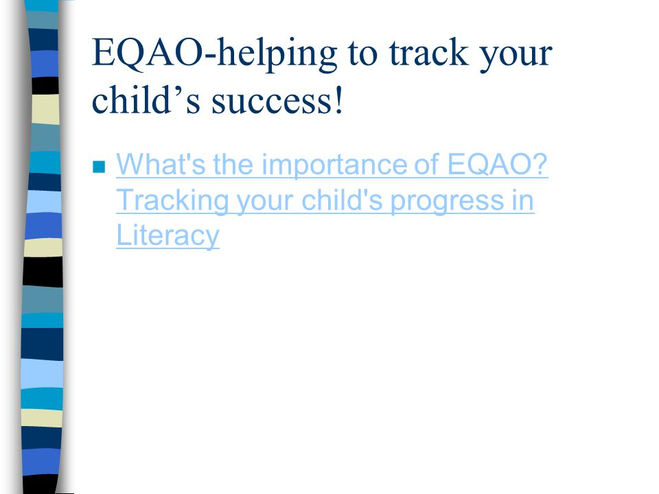 EQAO-helping to track your child's success! n What's the importance of EQAO? Tracking your child's progress in Literacy What's the importance of EQAO?