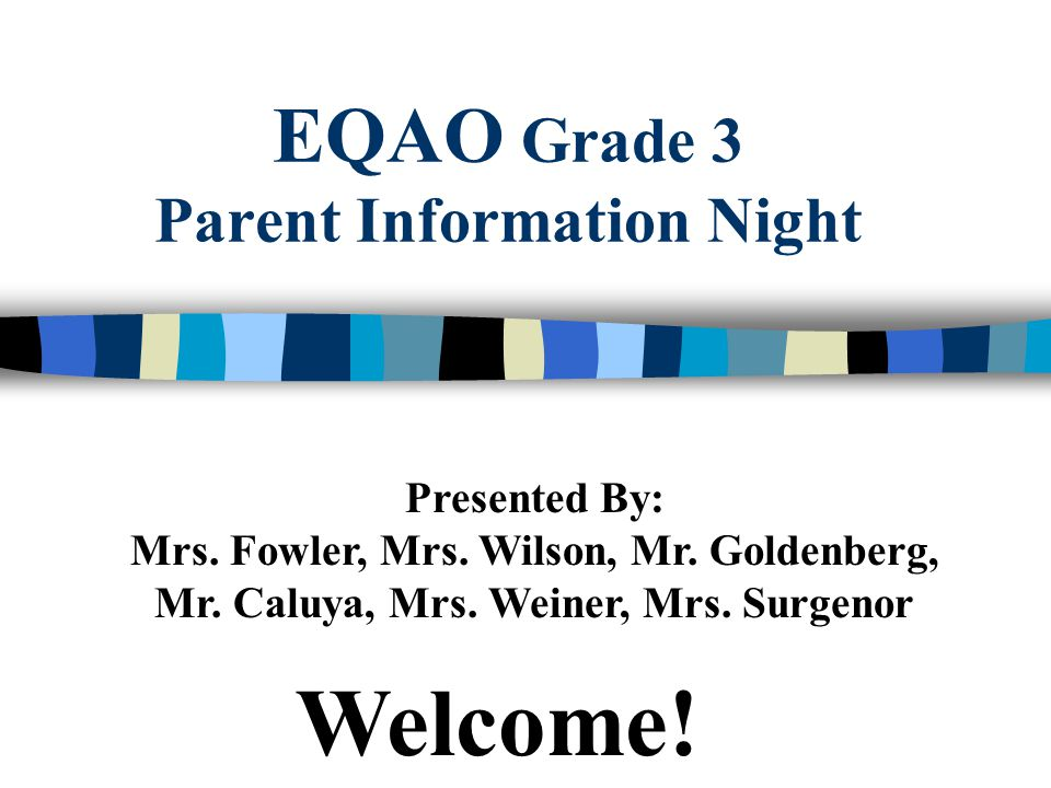 EQAO Grade 3 Parent Information Night Presented By: Mrs.