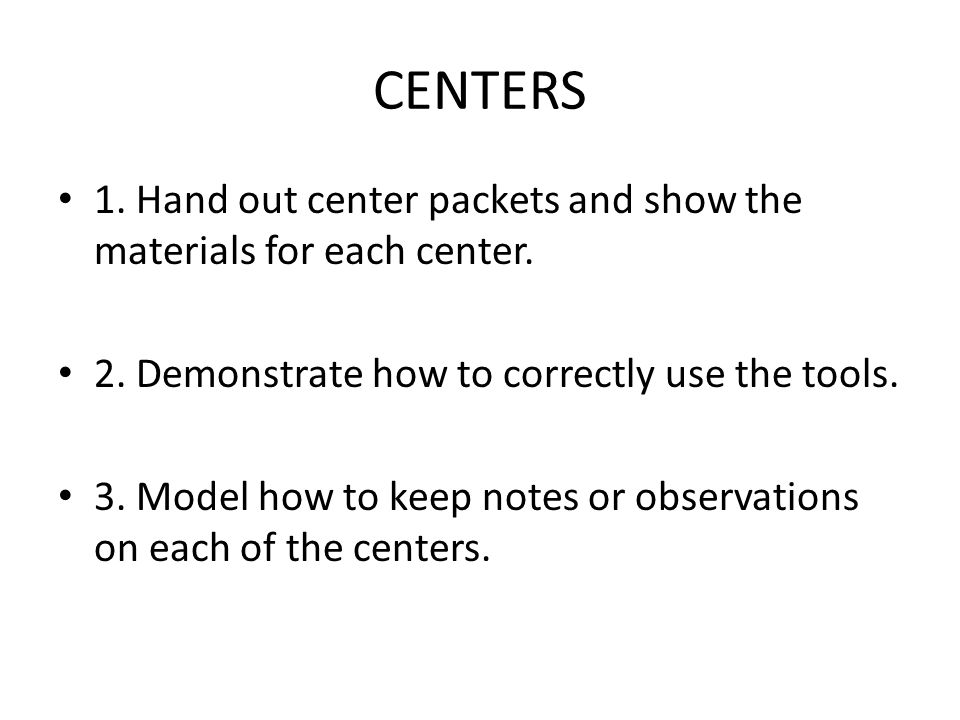 CENTERS 1. Hand out center packets and show the materials for each center.