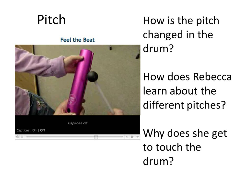 Pitch How is the pitch changed in the drum. How does Rebecca learn about the different pitches.