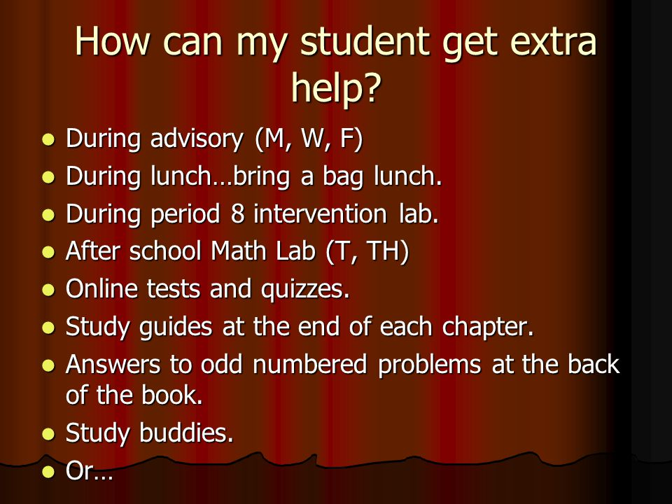 How can my student get extra help? During advisory (M, W, F) During advisory (M, W, F) During lunch…bring a bag lunch. During lunch…bring a bag lunch.
