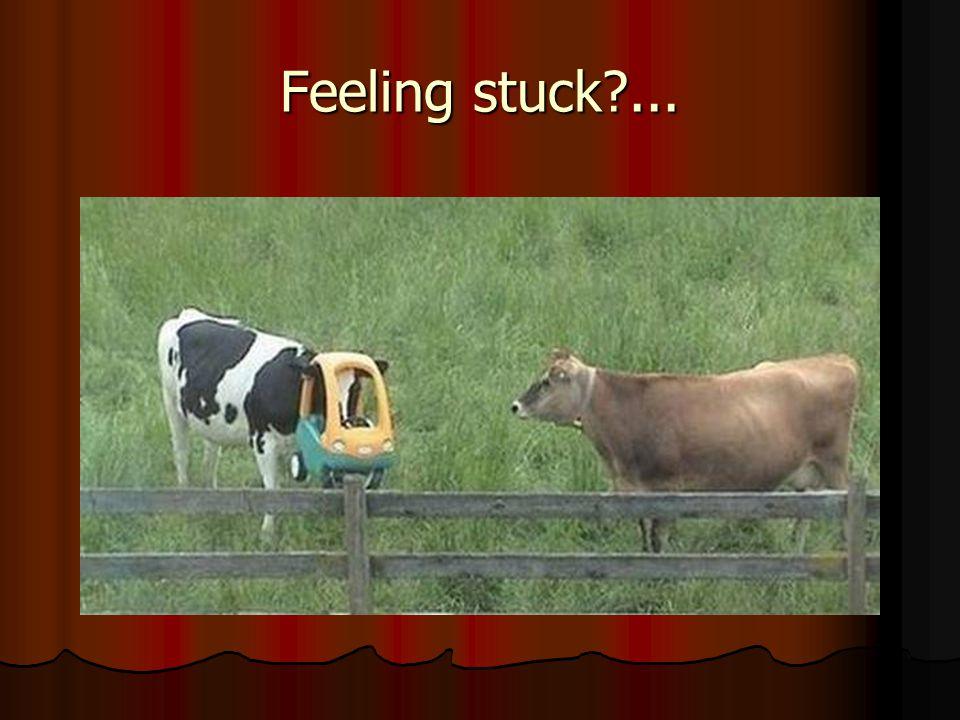 Feeling stuck?...