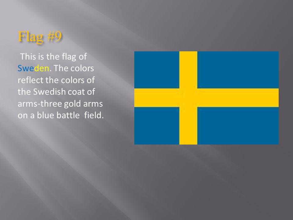 Flag #9 This is the flag of Sweden.