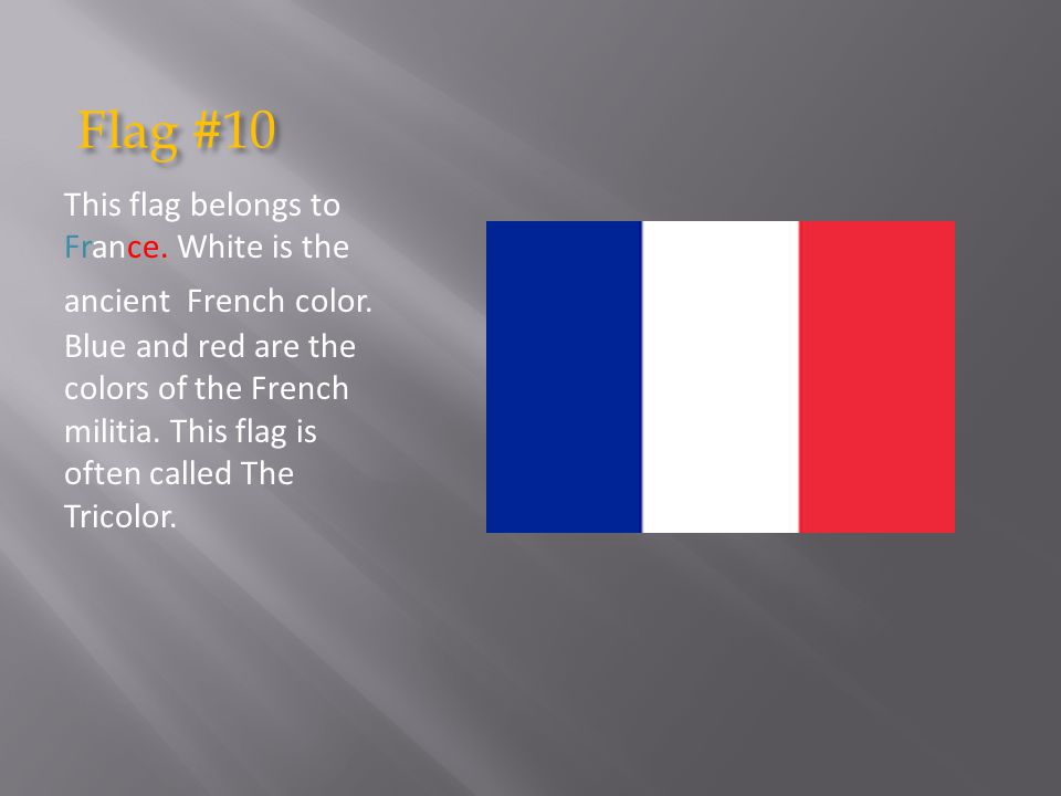 Flag #10 Flag #10 This flag belongs to France.White is the ancient French color.