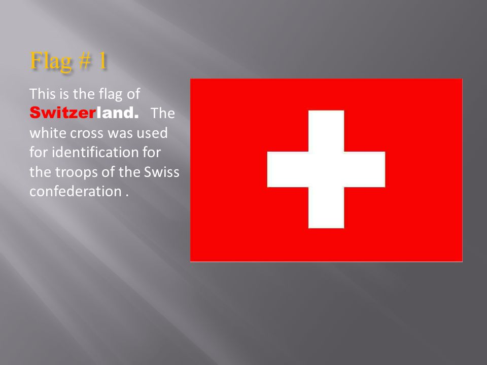 Flag # 1 This is the flag of Switzerland.