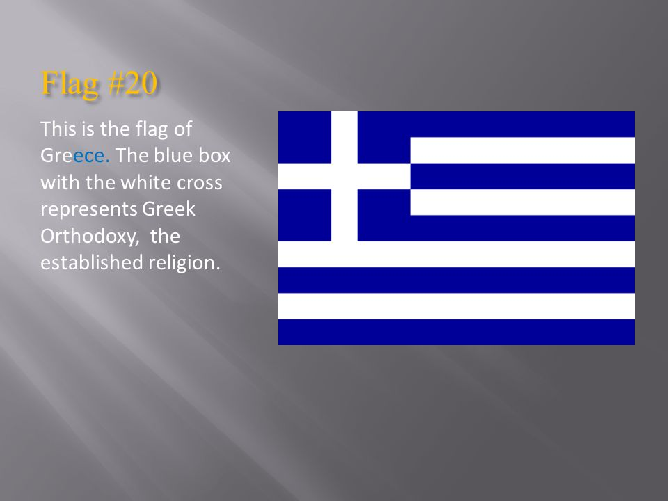 Flag #20 This is the flag of Greece.