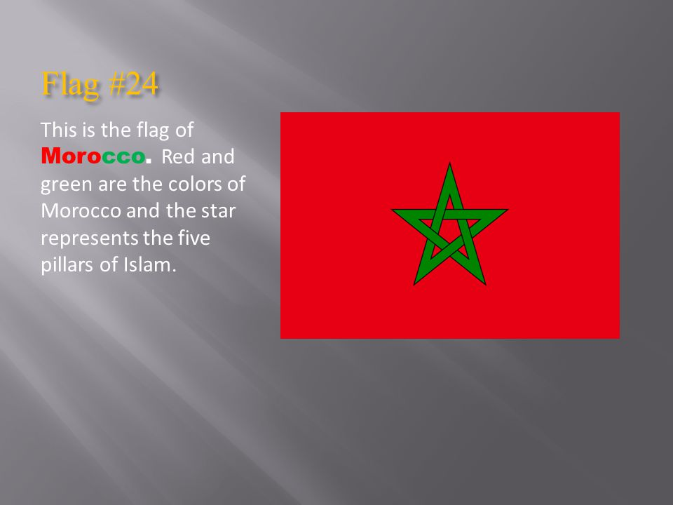 Flag #24 This is the flag of Morocco.