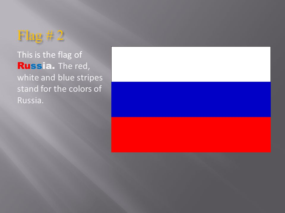 Flag # 2 This is the flag of Russia.