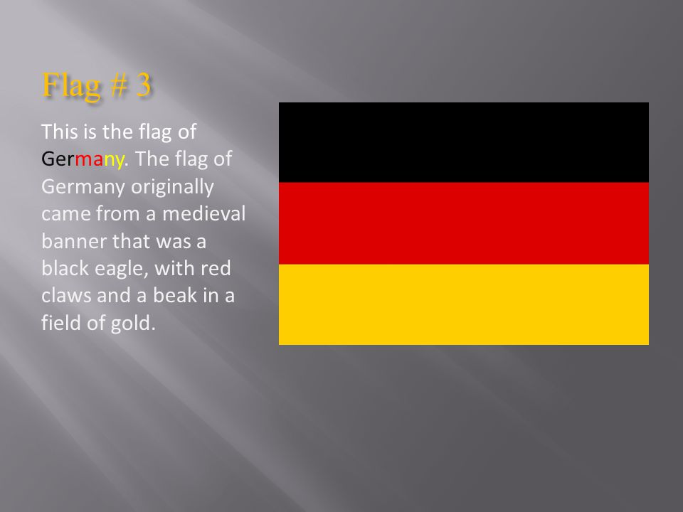 Flag # 3 This is the flag of Germany.