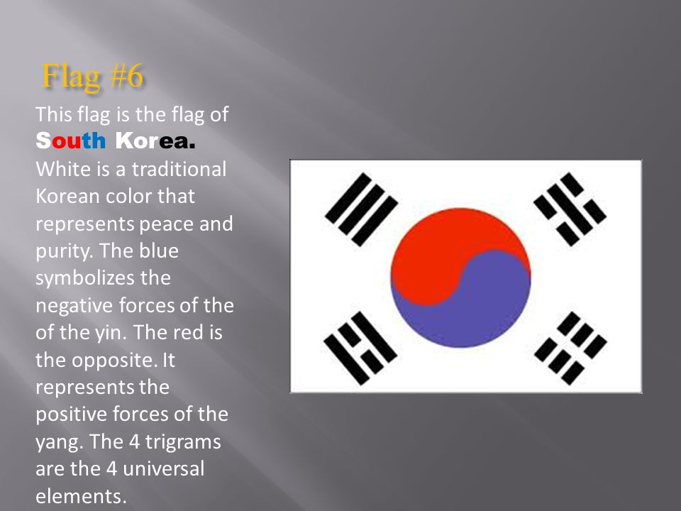 Flag #6 This flag is the flag of South Korea.