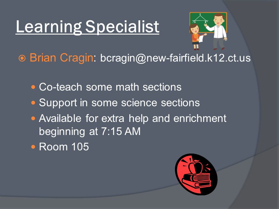 Learning Specialist  Brian Cragin: bcragin@new-fairfield.k12.ct.us Co-teach some math sections Support in some science sections Available for extra h