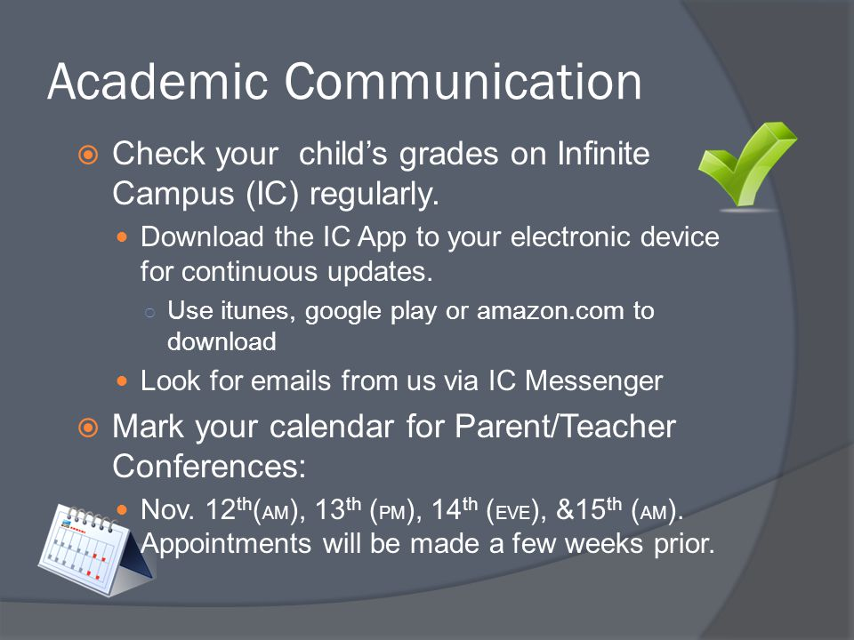 Academic Communication  Check your child's grades on Infinite Campus (IC) regularly. Download the IC App to your electronic device for continuous upd