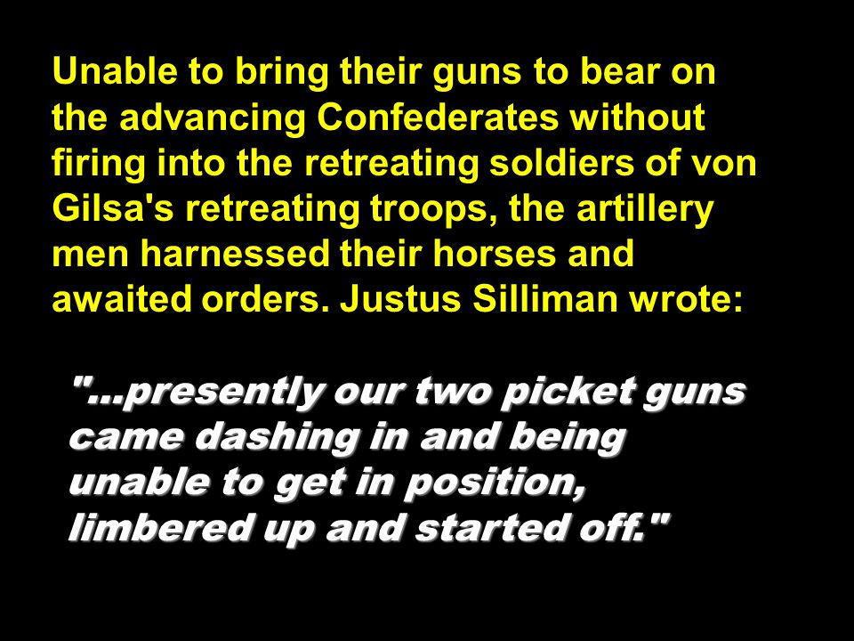 Unable to bring their guns to bear on the advancing Confederates without firing into the retreating soldiers of von Gilsa's retreating troops, the art