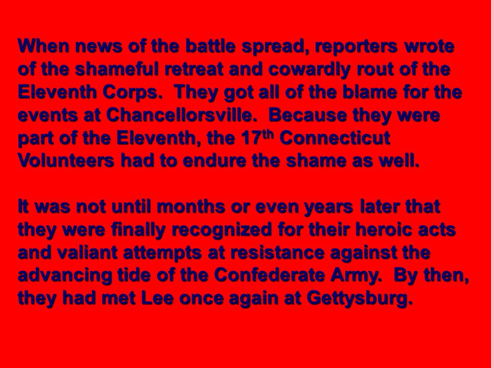 When news of the battle spread, reporters wrote of the shameful retreat and cowardly rout of the Eleventh Corps. They got all of the blame for the eve