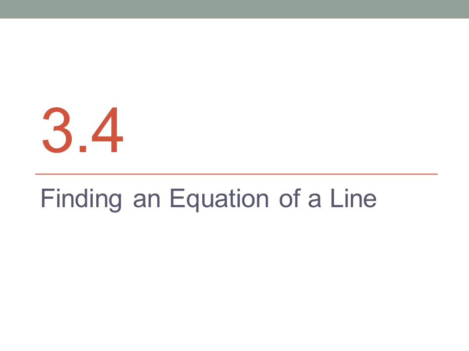 3.4 Finding an Equation of a Line