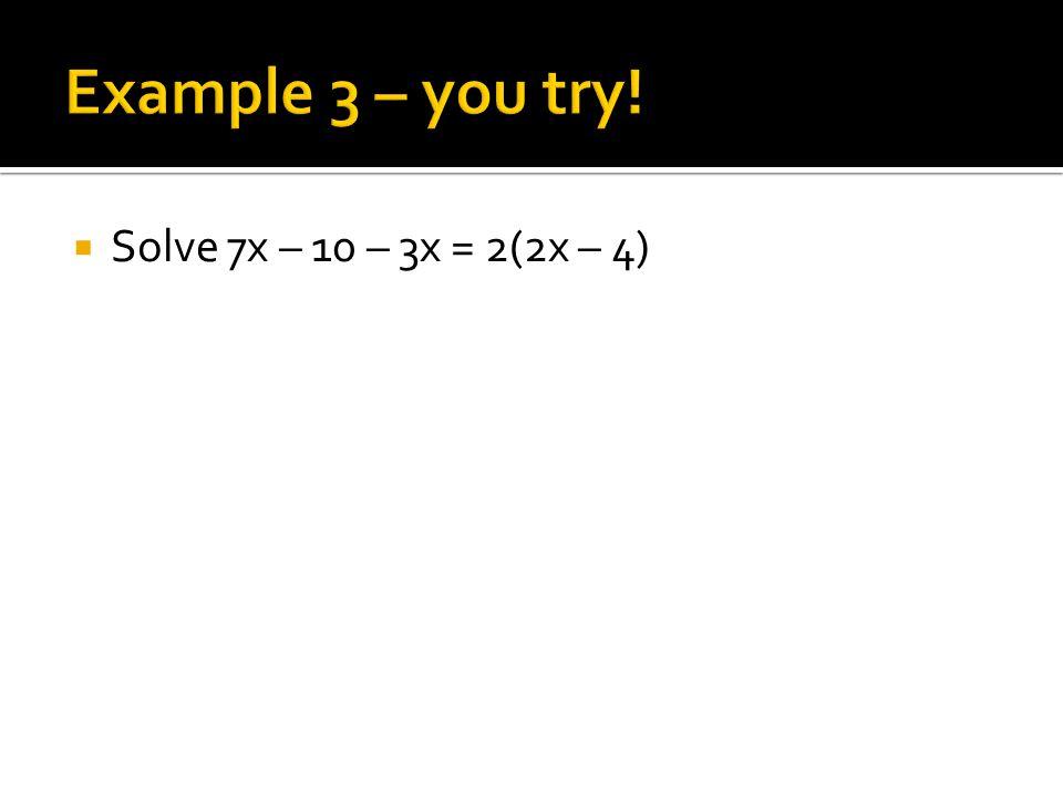  Solve 7x – 10 – 3x = 2(2x – 4)