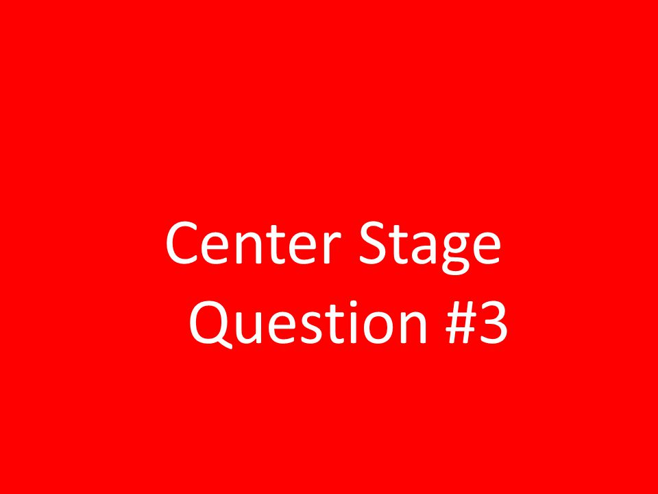 Center Stage Question #3