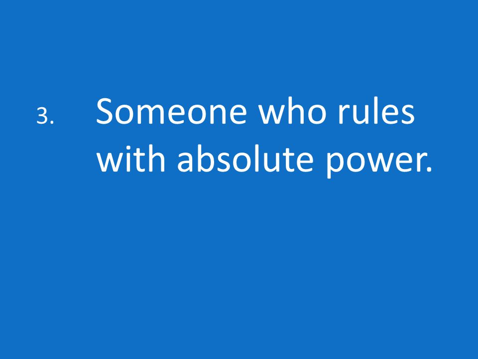 3. Someone who rules with absolute power.