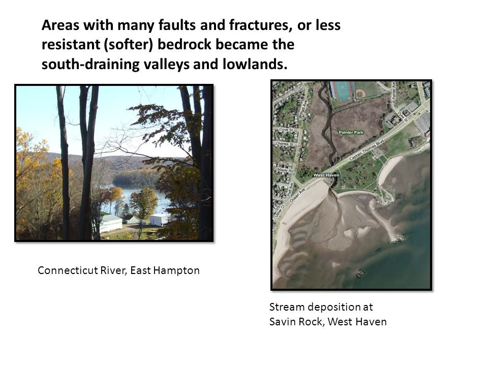 Areas with many faults and fractures, or less resistant (softer) bedrock became the south-draining valleys and lowlands. Connecticut River, East Hampt