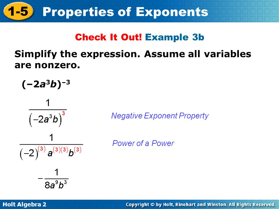 Holt Algebra 2 1-5 Properties of Exponents Negative Exponent Property Power of a Power Check It Out! Example 3b Simplify the expression. Assume all va