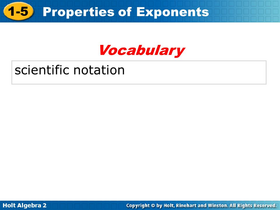 Holt Algebra 2 1-5 Properties of Exponents scientific notation Vocabulary
