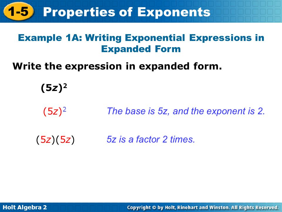 Holt Algebra 2 1-5 Properties of Exponents Write the expression in expanded form. Example 1A: Writing Exponential Expressions in Expanded Form The bas