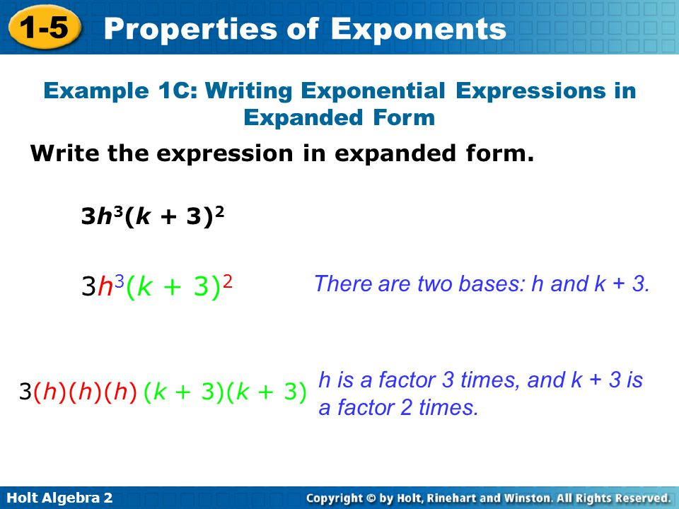 Holt Algebra 2 1-5 Properties of Exponents Write the expression in expanded form. There are two bases: h and k + 3. h is a factor 3 times, and k + 3 i