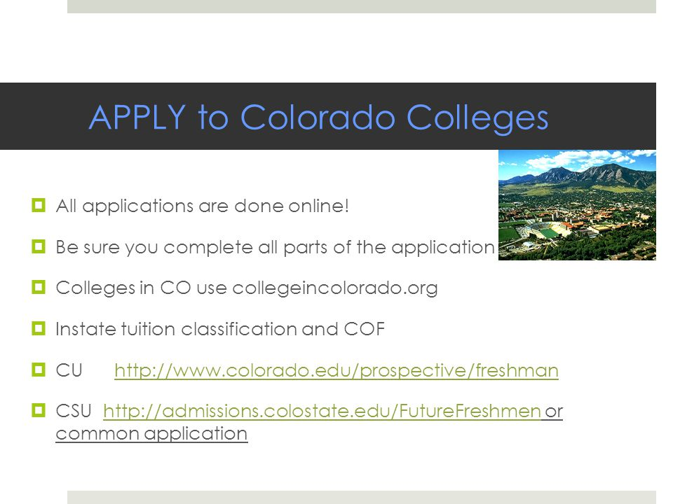 APPLY to Colorado Colleges  All applications are done online.