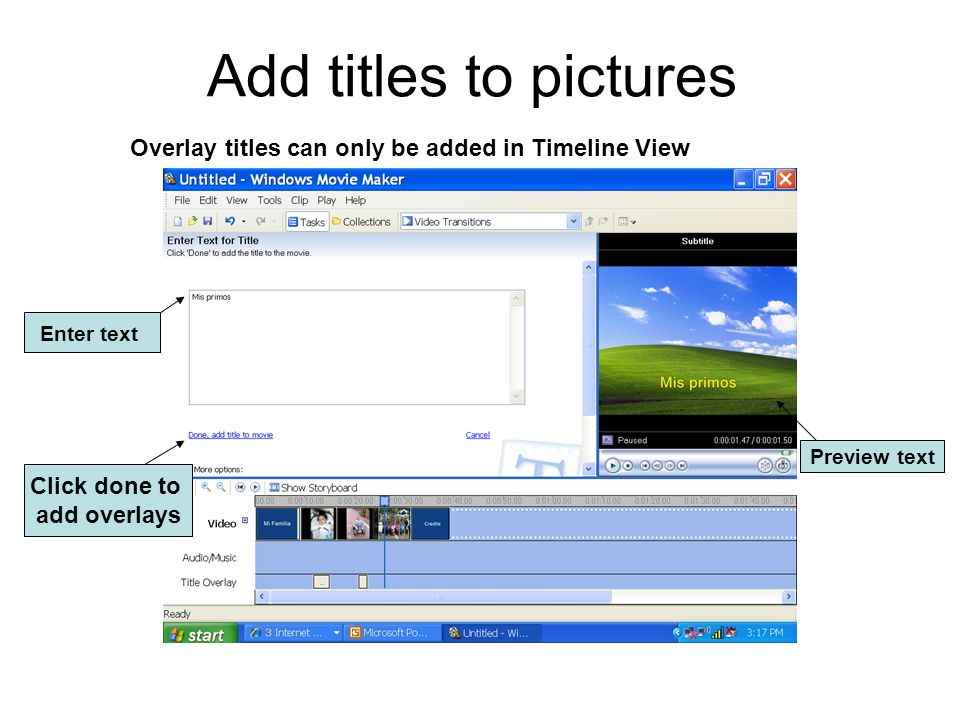 Add titles to pictures Enter text Overlay titles can only be added in Timeline View Preview text Click done to add overlays