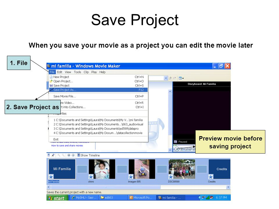 Save Project When you save your movie as a project you can edit the movie later 1.