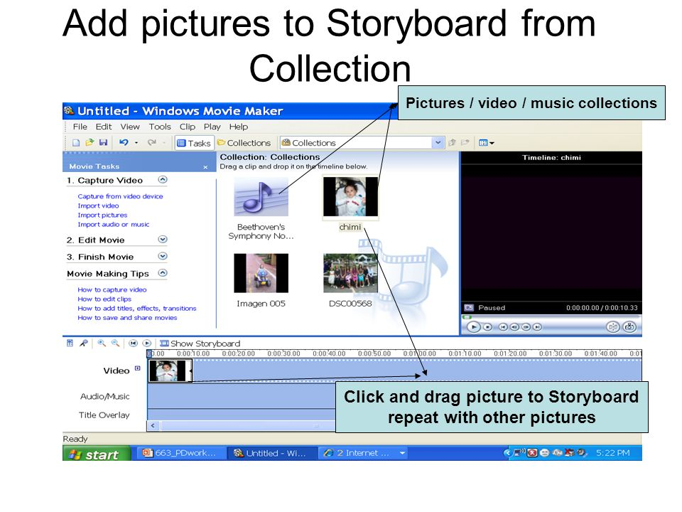 Add pictures to Storyboard from Collection Click and drag picture to Storyboard repeat with other pictures Pictures / video / music collections